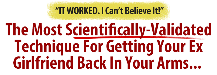 The Most Scientifcally Validated Method Ever For Getting Your Ex Girlfriend Back